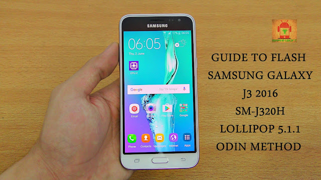 Guide To Flash Samsung Galaxy J3 2016 SM-J320H Lollipop 5.1.1 Odin Method Tested Firmware All Regions