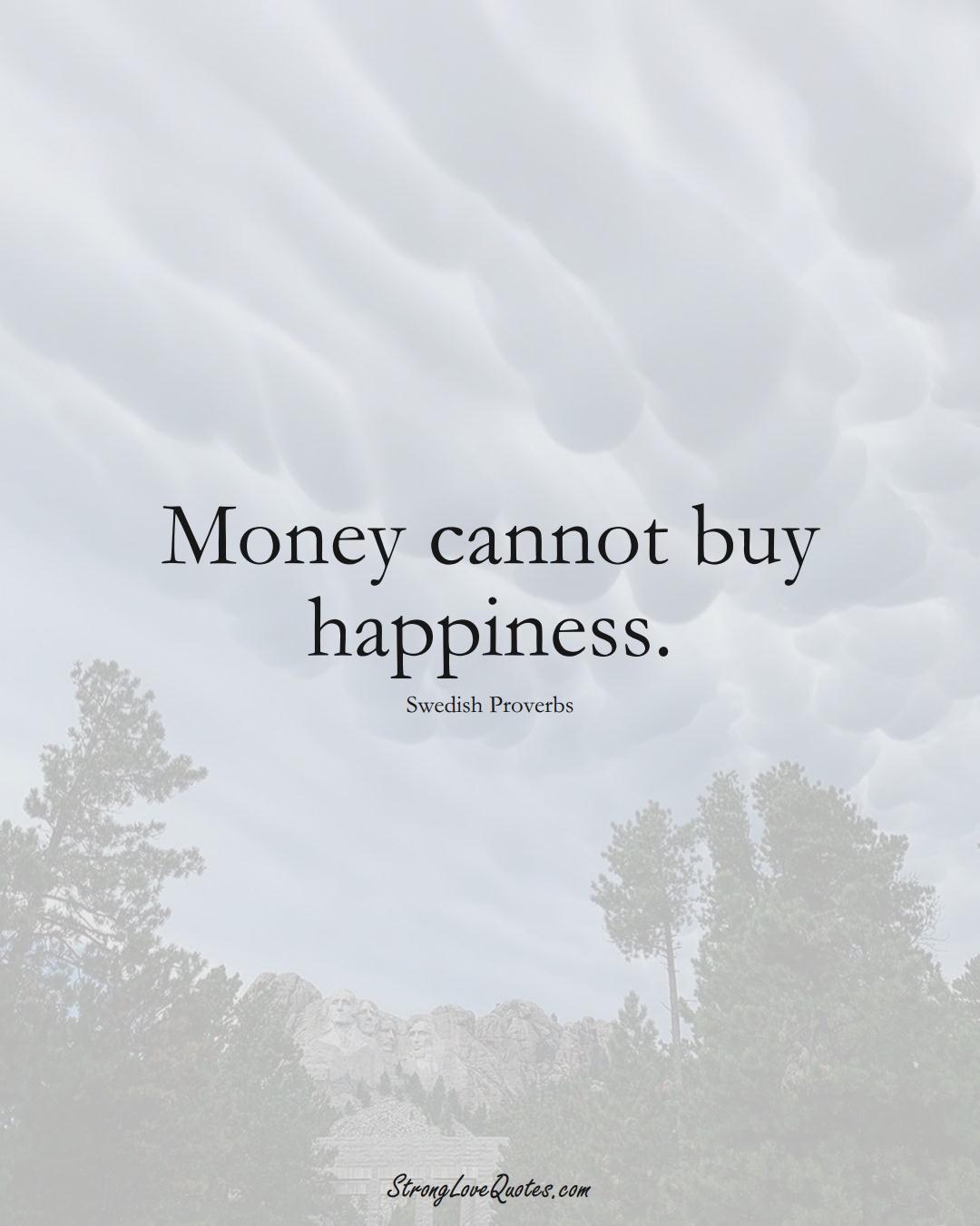 Money cannot buy happiness. (Swedish Sayings);  #EuropeanSayings