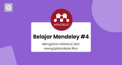 Belajar Mendeley #4: Mengelola referensi dan mengoptimalkan fitur