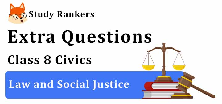 Law and Social Justice Extra Questions Chapter 10 Class 8 Civics