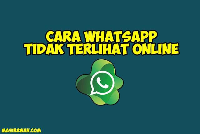 Cara Whatsapp (WA) Tidak Terlihat Online