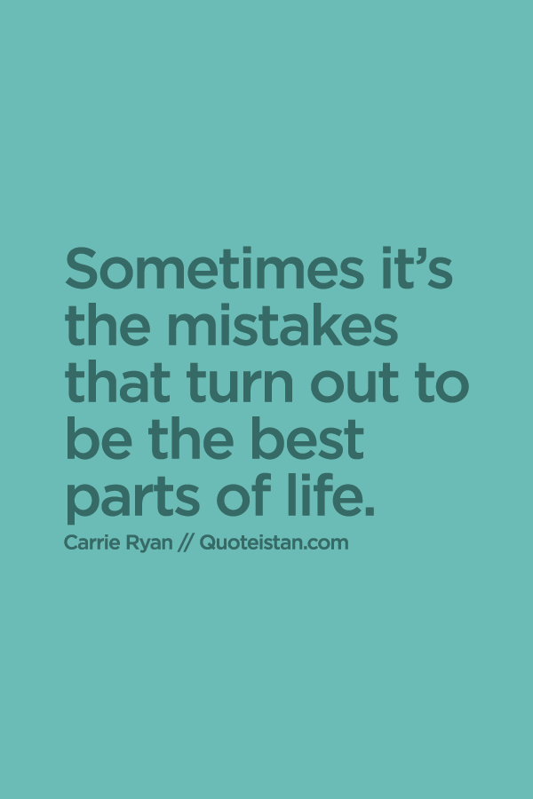 Sometimes it's the mistakes that turn out to be the best part of life.