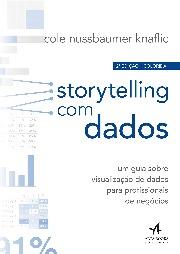 Livro: Storytelling com dados: um guia sobre visualização de dados para profissionais de negócios / autor: Cole Nussbaumer Knaflic