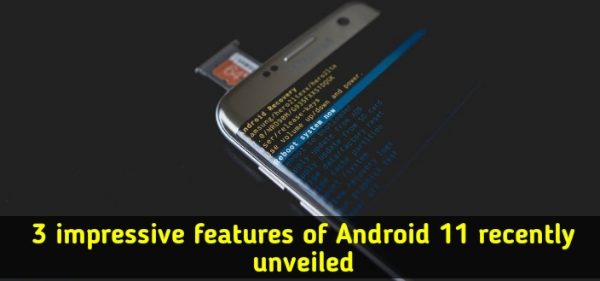 3_impressive_features_of_Android_11_recently_unveiled
