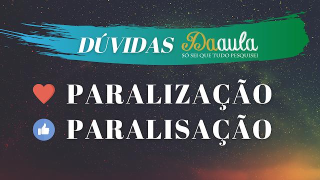 Qual a forma correta, Paralização ou Paralisação?