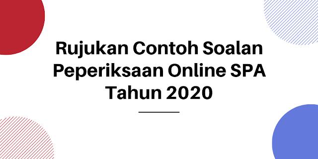 Rujukan Contoh Soalan Peperiksaan Online SPA Tahun 2020