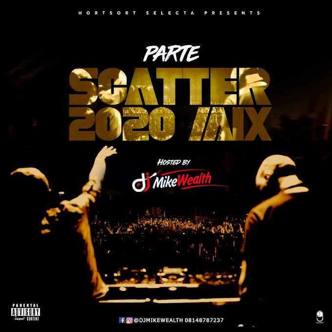 [MIXTAPE] 2020 PARTE SCATTER MIX by DJ MIKEWEALTH