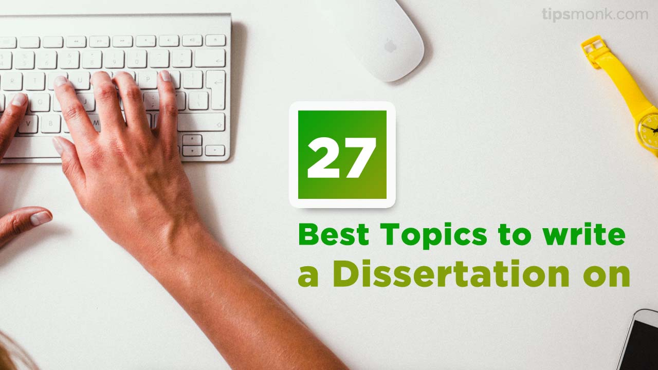 27 Best Topics to write a Dissertation on - Tipsmonk