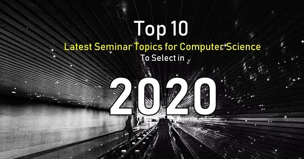Latest Seminar Topics for Computer Science CSE 2020