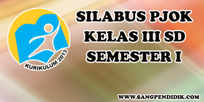 Unduh Silabus Pjok K13 Kelas Iii Sd Semester 1 Sang Pendidik