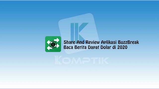 Share And Review Aplikasi BuzzBreak, Baca Berita Dapat Dolar di 2020