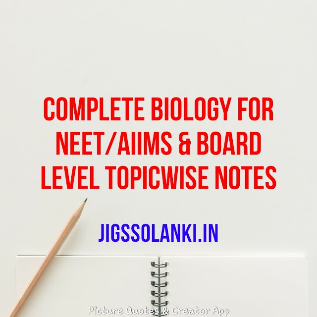 COMPLETE BIOLOGY FOR NEET/AIIMS & BOARD LEVEL TOPICWISE NOTES