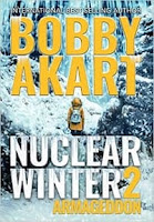Nuclear Winter Armageddon by Bobby Akart (Book cover)