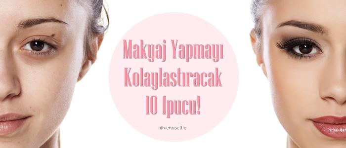 Makyaj Yapmayı Kolaylaştıracak 10 İpucu!