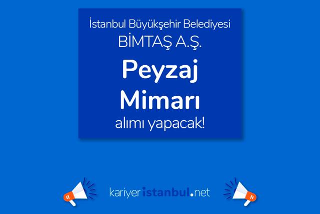 İstanbul Büyükşehir Belediyesi iştiraki Bimtaş AŞ peyzaj mimarı alımı yapacak. İş ilanı detayları kariyeristanbul.net'te!