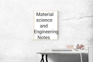 Material science and engineering notes