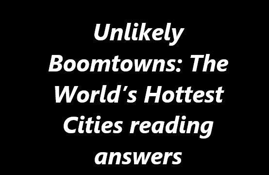 Unlikely Boomtowns the World's Hottest Cities reading answers