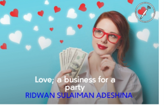 LOVE , A BUSINESS FOR PARTY || S.R ADESHINA ( BP)