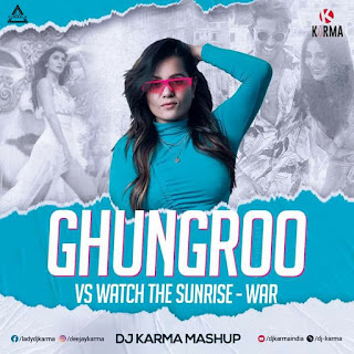 GHUNGROO VS WATCH THE SUNRISE (REMIX) - DJ KARMA