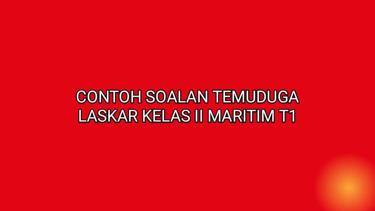 Contoh Soalan Temuduga Laskar Kelas II Maritim T1 2021