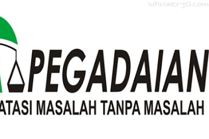 Lowongan Kerja Terbaru BUMN PT. Pegadaian (Persero) Tingkat Lulusan SLTA Batas Pendaftaran 4 April 2019