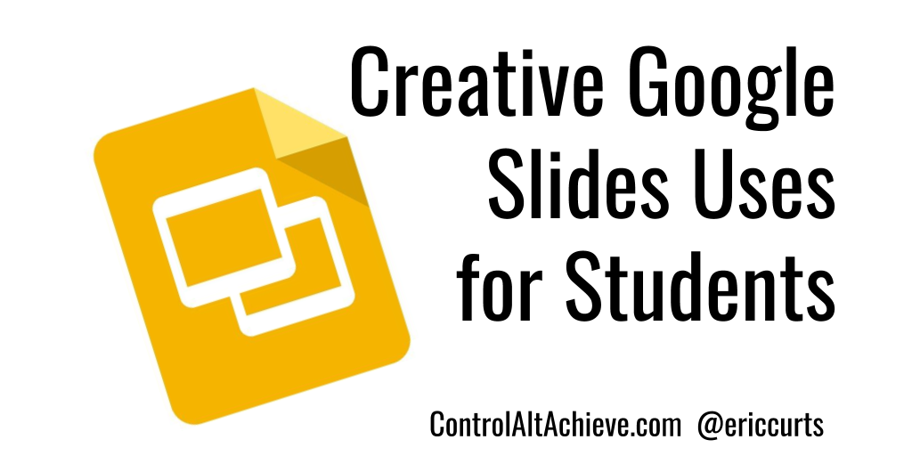 control alt achieve creative google slides uses for students