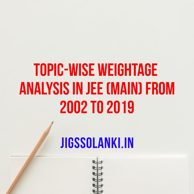 TOPIC-WISE WEIGHTAGE ANALYSIS IN JEE (MAIN) FROM 2002 TO 2019
