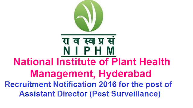 National Institute of Plant Health Management, Hyderabad|Ministry of Agriculture & Farmers Welfare Government of India|National Institute of Plant Health Management invites applications for the post of Assistant Director (Pest Surveillance)|The details of educational qualifications, experience, age and other eligibility criteria, duties for appointment on Direct Recruitment / Deputation basis (including relaxations, if any) for the posts along with application proforma may be accessed from web http://niphm.gov.in. /2016/09/national-institute-of-plant-health-management-recruitment-2016-miinistry-of-agriculture-and-farmers-welfare-assistant-director.html