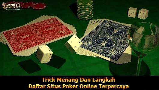 Trick Menang Dan Langkah Daftar Situs Poker Online Terpercaya