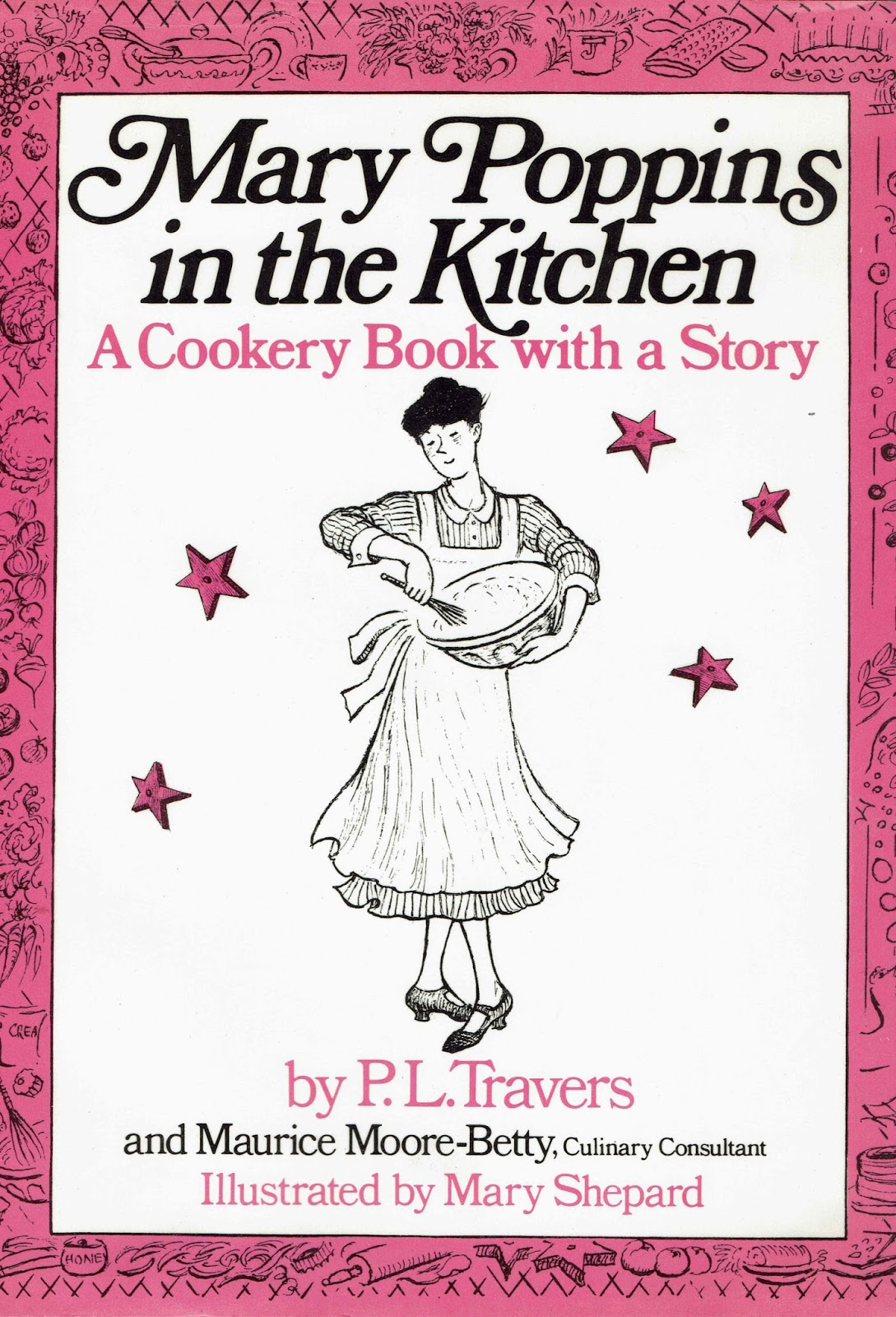 Mary Poppins In The Kitchen: A Cookery Book With A Story, P. L. Travers And  Maurice Moore Betty (culinary Consultant), Illustrated By Mary Shepard 1975  ... Design Ideas