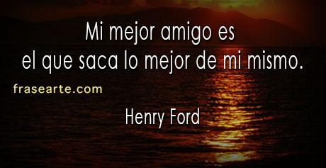 Frases mejor amigo - Henry Ford