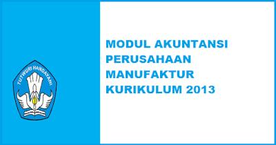 Modul/Materi Akuntansi Perusahaan Manufaktur  K13 Kelas XI & XII SMK