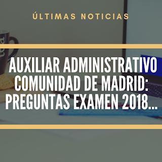 examen-auxiliar-administrativo-comunidad-de-madrid-2018