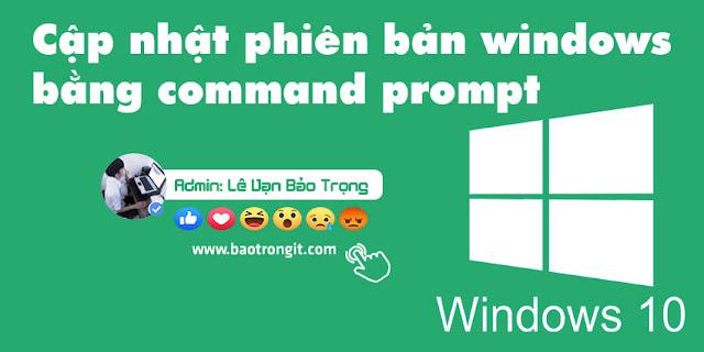 Cách update phiên bản hệ điều hành Windows trong command prompt băng lệnh DISM