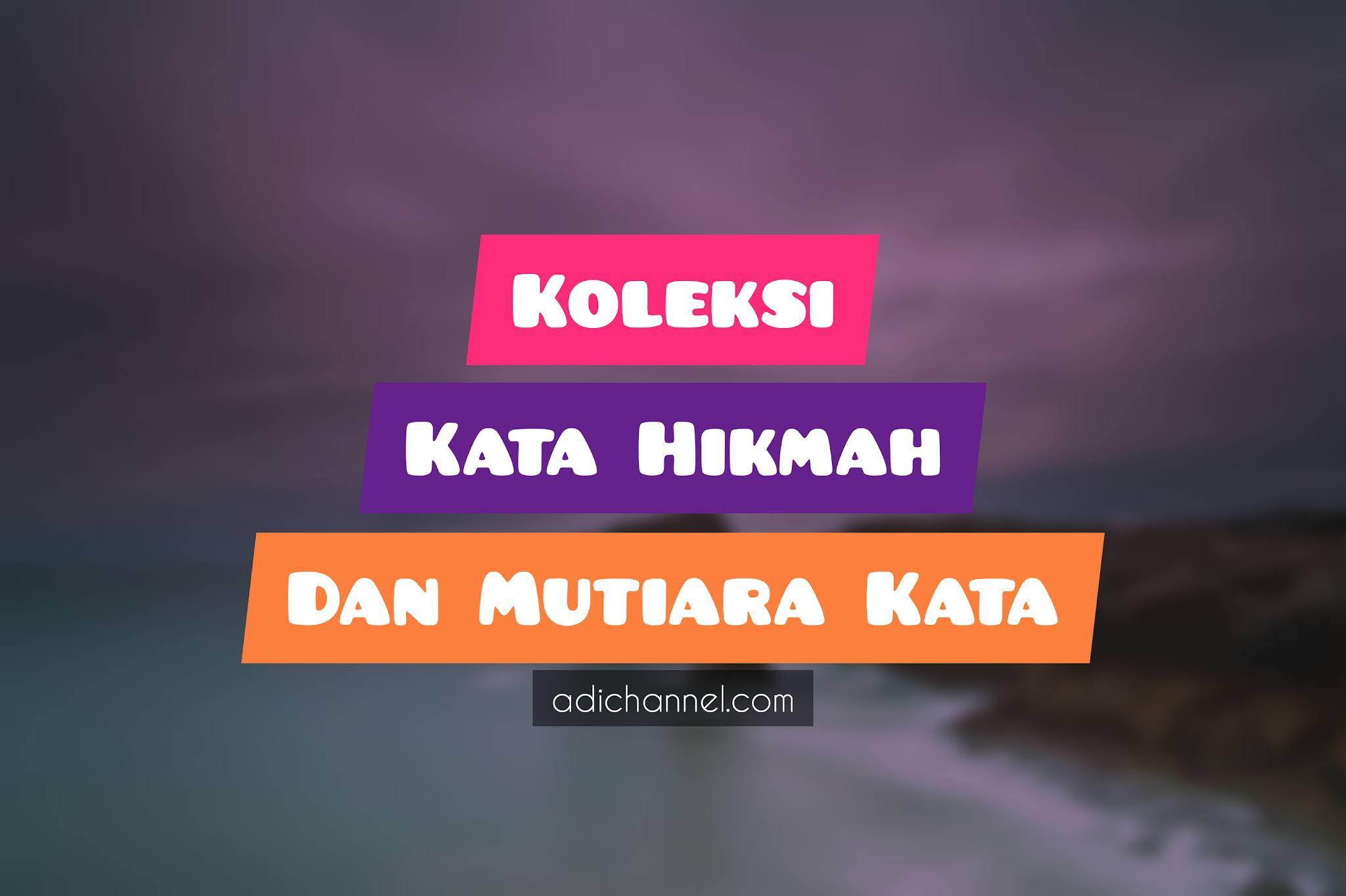 Kata Hikmah, Mutiara Kata, Mutiara Kata Nasihat, Mutiara Kata kehidupan, Mutiara kata kejayaan, Mutiara Kata sentap