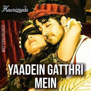 Yaadein Gathri Mein Lyrics - Hawaizaada