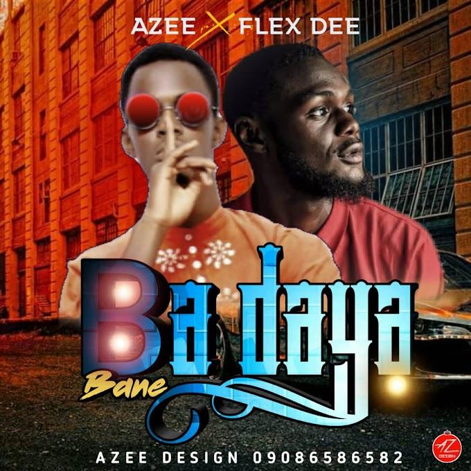 Ba Daya Bane | Azee X Flex Dee