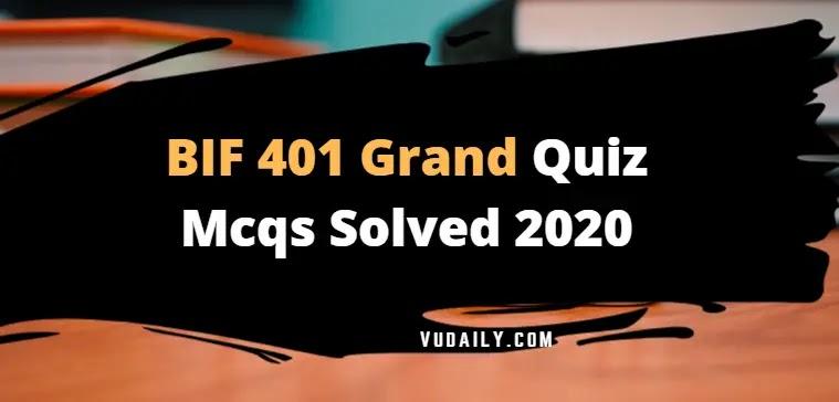 BIF401 grand quiz Mcqs solved 2020