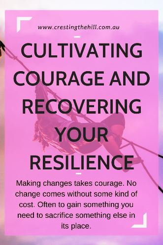 Making changes takes courage. No change comes without some kind of cost. Often to gain something you need to sacrifice something else in its place.