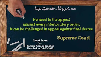 No need to file appeal against every interlocutory order, it can be challenged in  appeal against final decree