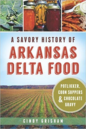 A SAVORY HISTORY OF ARKANSAS DELTA FOODS