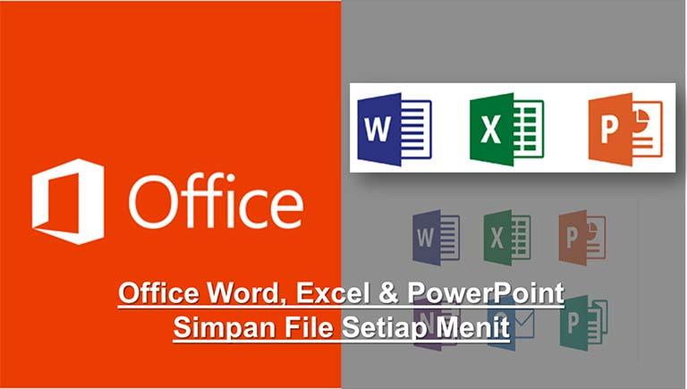Cara Agar Office Word, Excel & PowerPoint Simpan File Setiap Menit