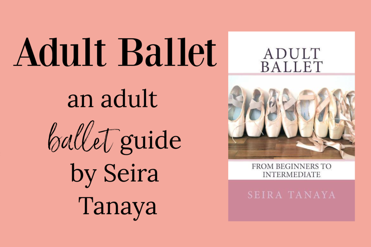 Adult Ballet a guide to adult ballet by Seira Tanaya