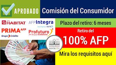 Comision del Consumidor aprobará el retiro del 100% de la AFP REQUISITOS y plazos