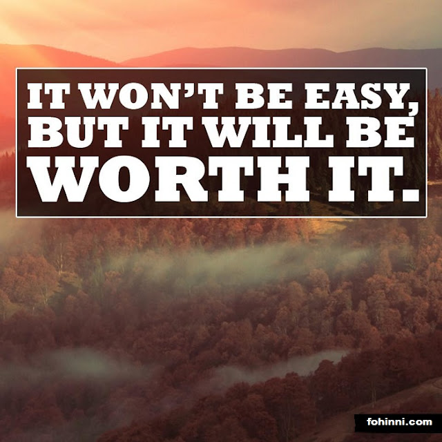 It will not be easy, but it will be worth it.