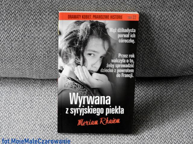 """""""Wyrwana z syryjskiego piekła"""" Meriam Rhaiem recenzja książki - CZYTAJ DALEJ"""