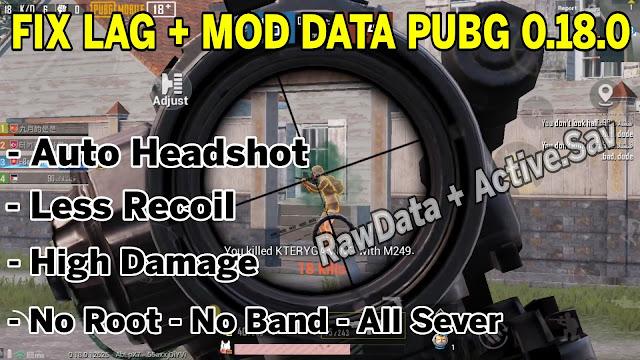 RAWDATA + ACTIVE.SAV PUBG MOBILE 0.18.0 FIX LAG 60FPS + AUTO HEADSHOT, LESS RECOIL, MAGIC BULLET, NO GRASS