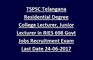 TSPSC Telangana Residential Degree College Lecturer (Women), Junior Lecturer in RIES 698 Govt Jobs Recruitment Exam Last Date 24-06-2017