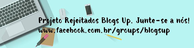 BLOGS UP - REJEITADOS DO MÊS