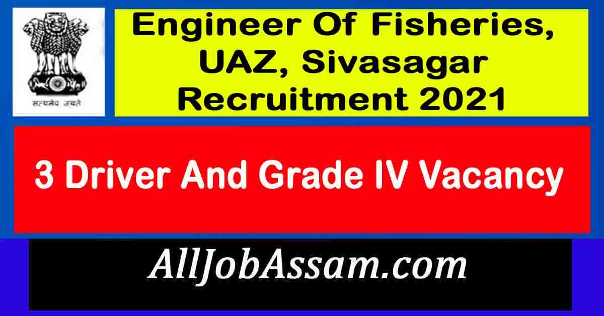 Engineer Of Fisheries, UAZ, Sivasagar Recruitment 2021